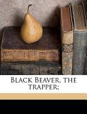 Black Beaver, the Trapper;