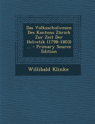 Volksschulwesen Des Kantons Zurich Zur Zeit Der Helvetik (1798-1803) ...
