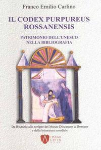 Il Codex purpureus rossanensis. Patrimonio dell'Unesco nella bibliografia. Da Bisanzio allo scrigno del Museo diocesano di Rossano e della letteratura mondiale