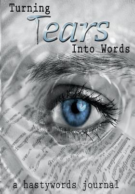 Turning Tears into Words Hastywords Journal