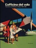 L' officina del volo. Futurismo, pubblicità e design 1908-1938