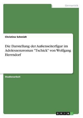 Die Darstellung der Außenseiterfigur im Adoleszenzroman Tschick von Wolfgang Herrndorf