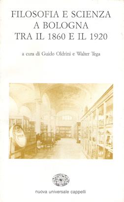 Filosofia e scienza a Bologna tra il 1860 e il 1920