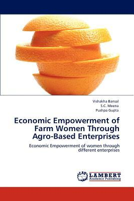 Economic Empowerment of Farm Women Through Agro-Based Enterprises