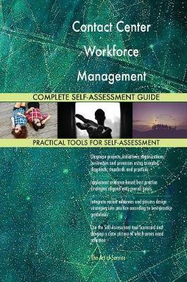Contact Center Workforce Management Complete Self-Assessment Guide