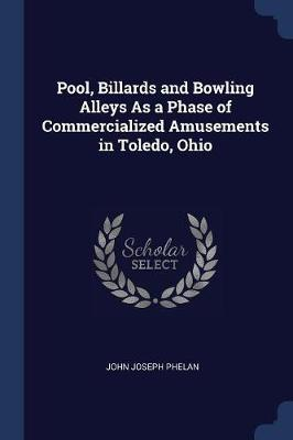 Pool, Billards and Bowling Alleys as a Phase of Commercialized Amusements in Toledo, Ohio