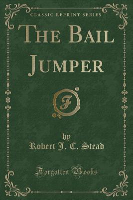 The Bail Jumper (Classic Reprint)