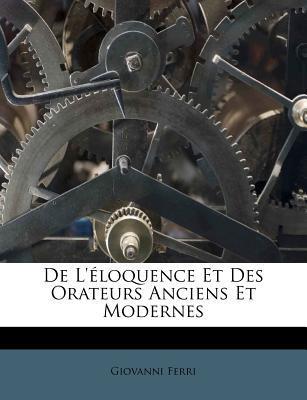 de L'Eloquence Et Des Orateurs Anciens Et Modernes