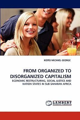 FROM ORGANIZED TO DISORGANIZED CAPITALISM