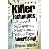 Killer Techniques to Succeed with Newspaper, Magazine and Yellow Pages Advertising