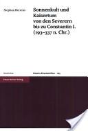 Sonnenkult und Kaisertum von den Severern bis zu Constantin I. (193-337 n. Chr.)