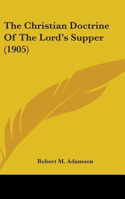 The Christian Doctrine of the Lord's Supper (1905)