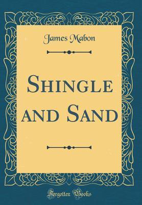 Shingle and Sand (Classic Reprint)