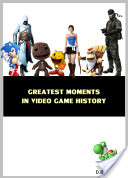 Greatest Moments in Video Game History