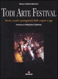 Todi arte festival. Storia, eventi e protagonisti dalle origini a oggi