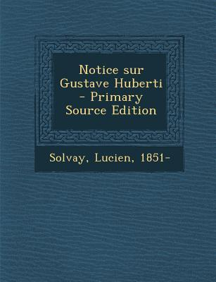 Notice Sur Gustave Huberti - Primary Source Edition