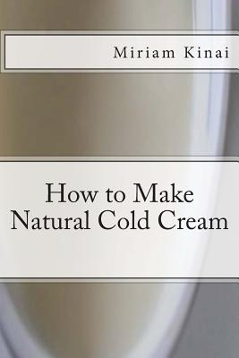 How to Make Natural Cold Cream