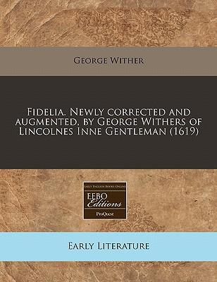 Fidelia. Newly Corrected and Augmented, by George Withers of Lincolnes Inne Gentleman (1619)