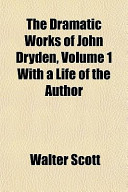 The Dramatic Works of John Dryden, Volume 1 with a Life of the Author