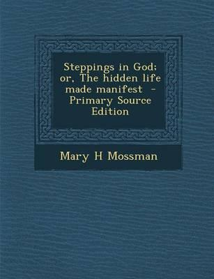 Steppings in God; Or, the Hidden Life Made Manifest