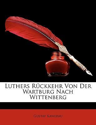 Luthers Rckkehr Von Der Wartburg Nach Wittenberg
