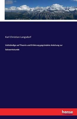 Vollständige auf Theorie und Erfahrung gegründete Anleitung zur Salzwerkskunde