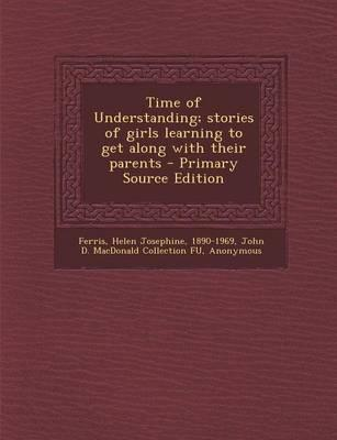 Time of Understanding; Stories of Girls Learning to Get Along with Their Parents - Primary Source Edition