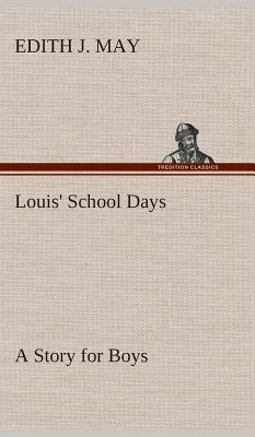 Louis' School Days A Story for Boys