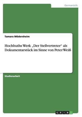 """Hochhuths Werk """"Der Stellvertreter"""" als Dokumentarstück im Sinne von Peter Weiß"""