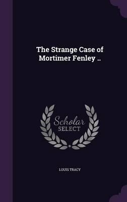 The Strange Case of Mortimer Fenley ..