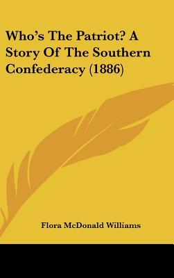 Who's the Patriot? a Story of the Southern Confederacy (1886)