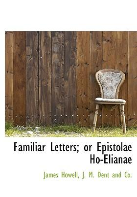 Familiar Letters; Or Epistolae Ho-Elianae