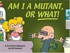 Am I a Mutant, or Wh...