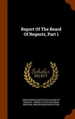 Report of the Board of Regents, Part 1