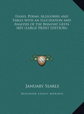 Essays, Poems, Allegories and Fables with an Elucidation and Analysis of the Bhagvat Geeta 1851 (LARGE PRINT EDITION)