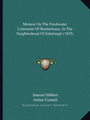 Memoir on the Freshwater Limestone of Burdiehouse, in the Neighborhood of Edinburgh (1835)
