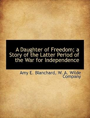 A Daughter of Freedom; A Story of the Latter Period of the War for Independence