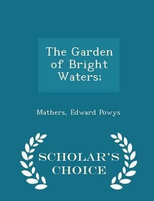 The Garden of Bright Waters; - Scholar's Choice Edition
