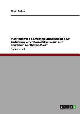 Einführung einer Kosmetikserie auf dem deutschen Apotheken-Markt. Marktanalyse als Entscheidungsgrundlage