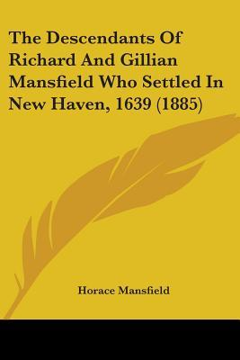 The Descendants Of Richard And Gillian Mansfield Who Settled In New Haven, 1639
