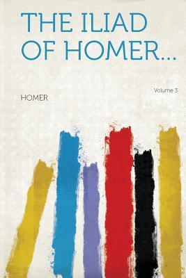 The Iliad of Homer.....