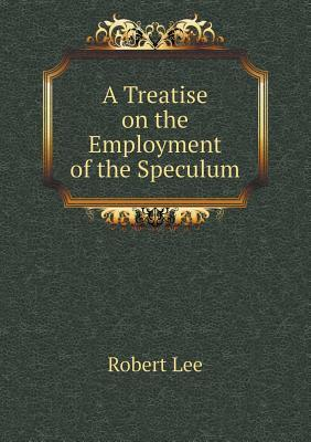 A Treatise on the Employment of the Speculum