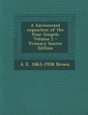 A Harmonized Exposition of the Four Gospels Volume 2