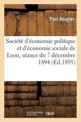 Societe d'Économie Politique et d'Économie Sociale de Lyon, Seance du 7 Decembre 1894