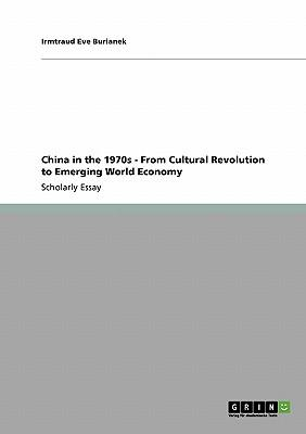 China in the 1970s - From Cultural Revolution to Emerging World Economy