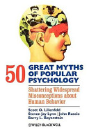 e-Study Guide for: 50 Great Myths of Popular Psychology : Shattering Widespread Misconceptions about Human Behavior by Lilienfeld, ISBN 9781405131117