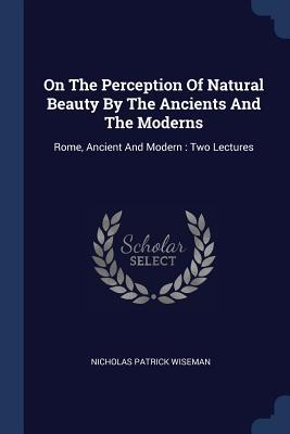 On the Perception of Natural Beauty by the Ancients and the Moderns