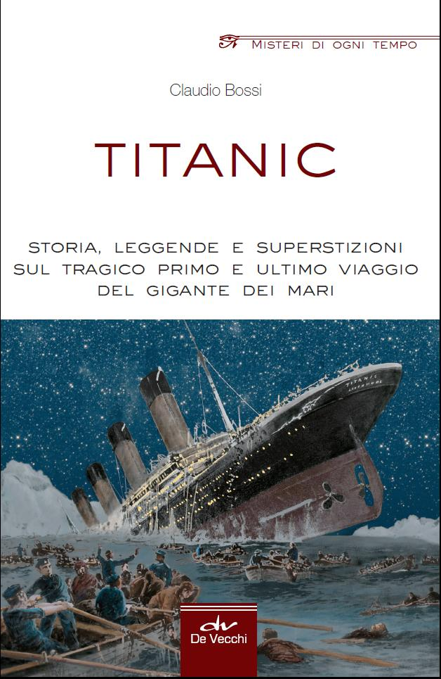 Titanic. Storia, leggende e superstizioni sul tragico primo e ultimo viaggio del gigante dei mari