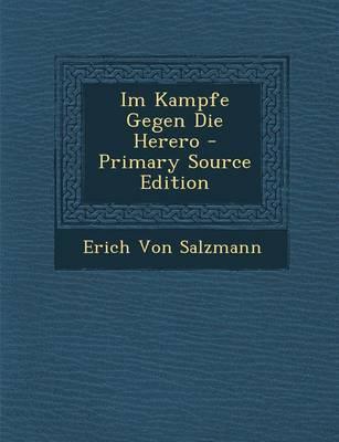 Im Kampfe Gegen Die Herero - Primary Source Edition