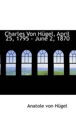 Charles Von Hugel, April 25, 1795 - June 2, 1870